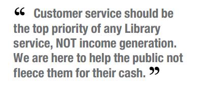 """""""El servicio al usuario debe ser  la máxima prioridad de cualquier biblioteca  servicio, no la generación de ingresos.  Estamos aquí para ayudar a que el público no  desplumar a ellos por su dinero en efectivo. """""""