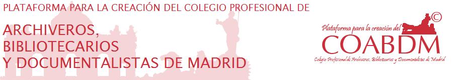 Plataforma para la creación del Colegio Oficial de Archiveros, Bibliotecarios y Documentalistas de Madrid